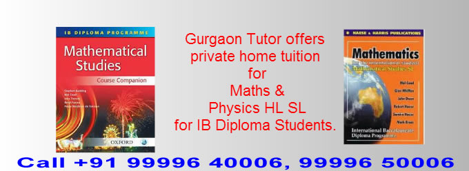 Gurgaon Home Tutor Tuition(99996 40006):Need Maths Tutor for IB SL in DLF City